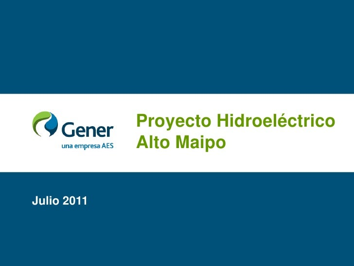 Proyecto Hidroeléctrico Alto Maipo<br />Julio 2011<br />