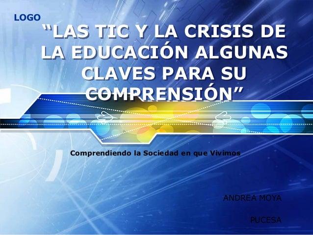 """LOGO Comprendiendo la Sociedad en que Vivimos """"LAS TIC Y LA CRISIS DE LA EDUCACIÓN ALGUNAS CLAVES PARA SU COMPRENSIÓN"""" AND..."""