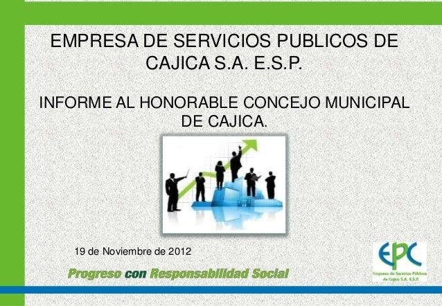 EMPRESA DE SERVICIOS PUBLICOS DE         CAJICA S.A. E.S.P.INFORME AL HONORABLE CONCEJO MUNICIPAL               DE CAJICA....