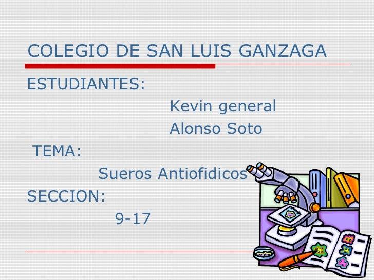 COLEGIO DE SAN LUIS GANZAGAESTUDIANTES:                Kevin general                Alonso SotoTEMA:       Sueros Antiofid...