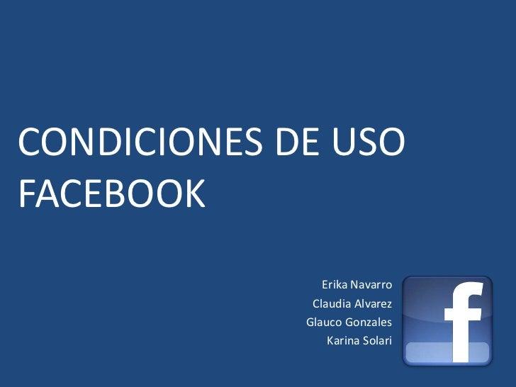 CONDICIONES DE USOFACEBOOK                Erika Navarro              Claudia Alvarez             Glauco Gonzales          ...