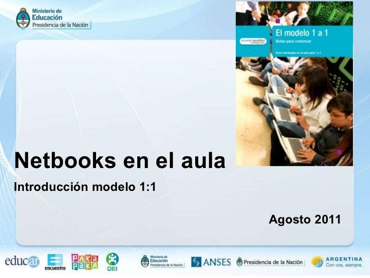 Netbooks en el aula Introducción modelo 1:1   Agosto 2011