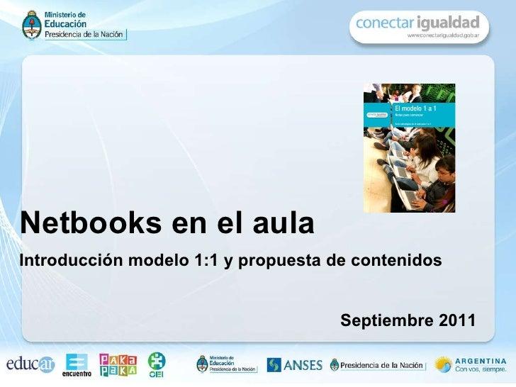 Netbooks en el aula Introducción modelo 1:1 y propuesta de contenidos   Septiembre 2011