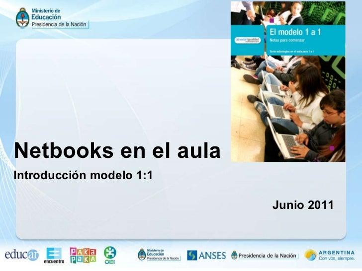 Netbooks en el aula Introducción modelo 1:1   Junio 2011