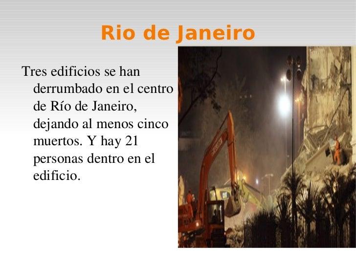 Rio de Janeiro <ul><li>Tres edificios se han derrumbado en el centro de Río de Janeiro, dejando al menos cinco muertos. Y ...