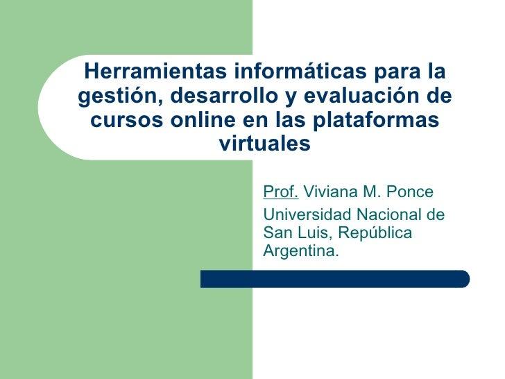 Herramientas informáticas para la gestión, desarrollo  y evaluación de cursos online en las plataformas virtuales Prof.  V...