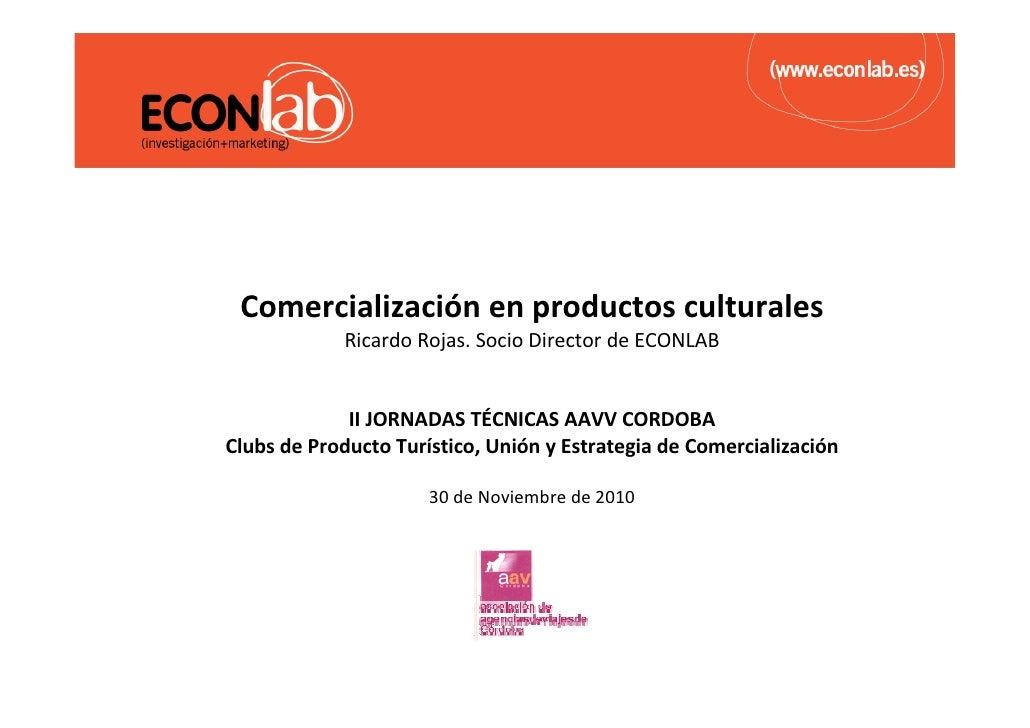 Comercializaciónenproductosculturales            RicardoRojas.SocioDirectordeECONLAB             IIJORNADASTÉCNI...