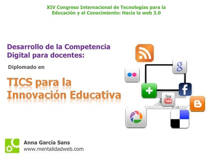 XIV Congreso Internacional de Tecnologías para la                  Educación y el Conocimiento: Hacia la web 3.0     Desar...