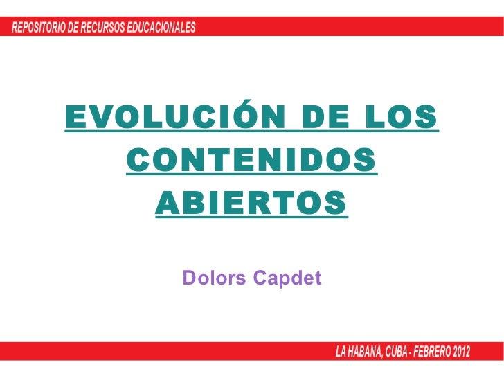 EVOLUCIÓN DE LOS CONTENIDOS ABIERTOS Dolors Capdet