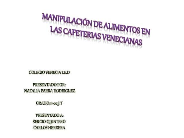 COLEGIO VENECIA I.E.D  PRESENTADO POR:  NATALIA PARRA RODRIGUEZ  GRADO:11-02 J.T  PRESENTADO A:  SERGIO QUINTERO  CARLOS H...