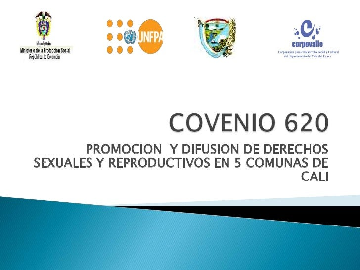 COVENIO 620<br />PROMOCION  Y DIFUSION DE DERECHOS SEXUALES Y REPRODUCTIVOS EN 5 COMUNAS DE CALI<br />