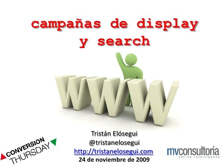 campañas de display      y search               Tristán Elósegui          @tristanelosegui     http://tristanelosegui.com ...