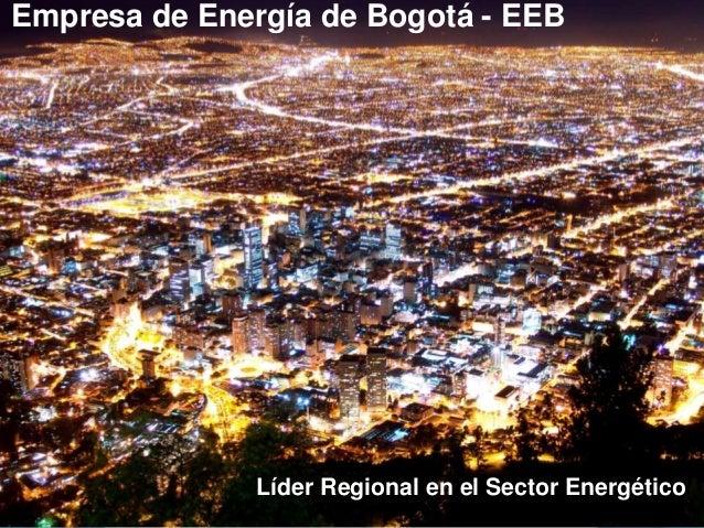 Empresa de Energía de Bogotá - EEB Líder Regional en el Sector Energético