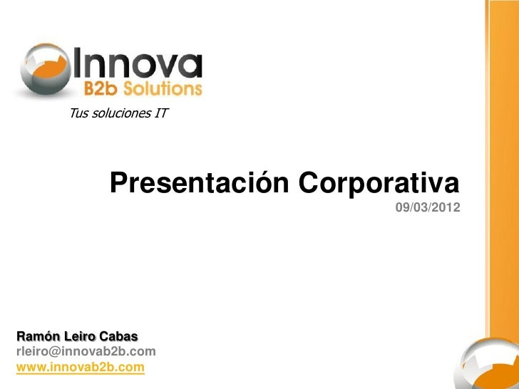 Tus soluciones IT              Presentación Corporativa                                 09/03/2012Ramón Leiro Cabasrleiro@...