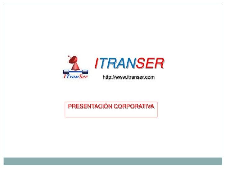 ITRANSER<br />http://www.itranser.com<br />PRESENTACIÓN CORPORATIVA<br />