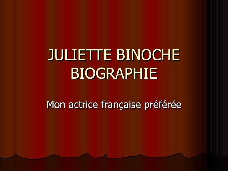 JULIETTE BINOCHE   BIOGRAPHIEMon actrice française préférée