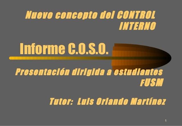 1 Nuevo concepto del CONTROL INTERNO Informe C.O.S.O. Presentación dirigida a estudiantes FUSM Tutor: Luis Orlando Martínez