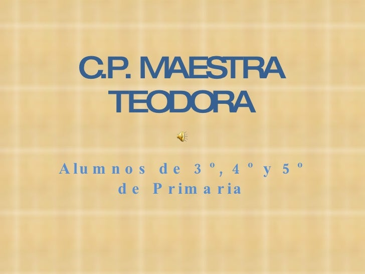 C.P. MAESTRA TEODORA Alumnos de 3º, 4º y 5º de Primaria