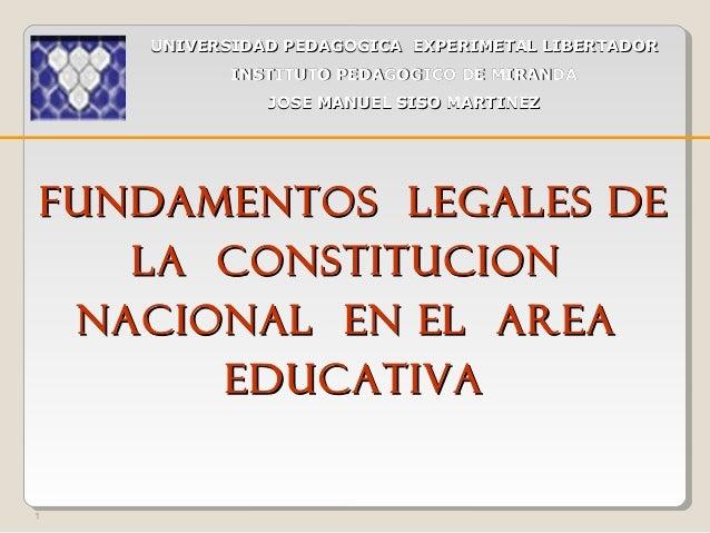 1 FUNDAMENTOS LEGALES DEFUNDAMENTOS LEGALES DE LA CONSTITUCIONLA CONSTITUCION NACIONAL EN EL AREANACIONAL EN EL AREA EDUCA...