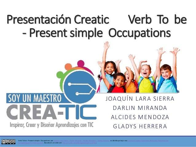 VerbTo be -Presentsimple Occupationspor Joaquín Lara Sierra -DarlinMiranda -Alcides Mendoza -Gladys Herrera.se distribuye ...