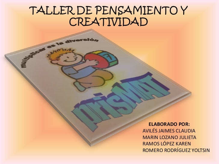 TALLER DE PENSAMIENTO Y CREATIVIDAD<br />ELABORADO POR:<br />AVILÉS JAIMES CLAUDIA<br />MARIN LOZANO JULIETA<br />RAMOS LÓ...
