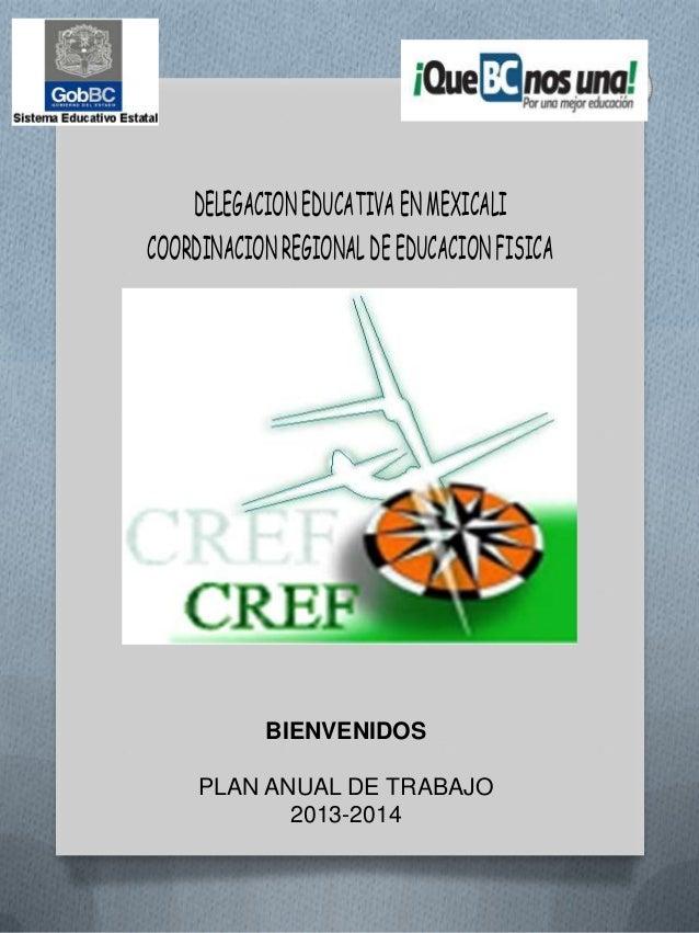 DELEGACIONEDUCATIVA ENMEXICALI COORDINACIONREGIONALDEEDUCACIONFISICA BIENVENIDOS PLAN ANUAL DE TRABAJO 2013-2014