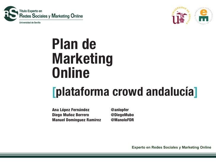 Plan deMarketingOnline[plataforma crowd andalucía]Ana López Fernández        @anlopferDiego Muñoz Borrero        @DiegoMub...