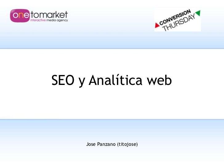 SEO y Analítica web<br />Jose Panzano (titojose)<br />