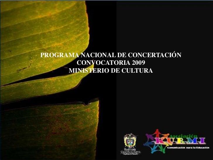 PROGRAMA NACIONAL DE CONCERTACIÓN  CONVOCATORIA 2009MINISTERIO DE CULTURA<br />