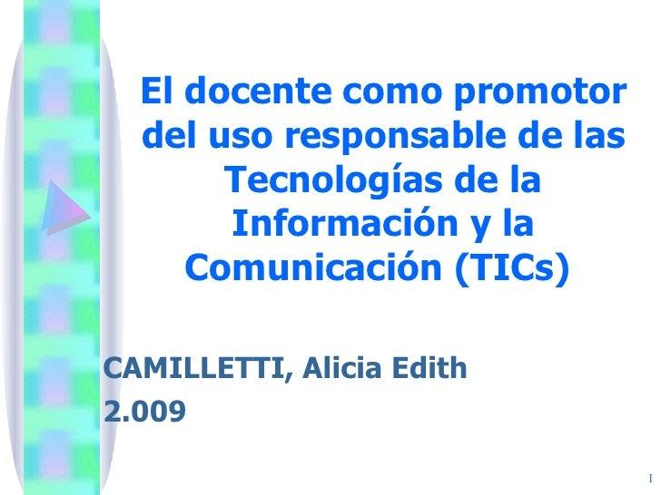 El docente como promotor del uso responsable de las Tecnologías de la Información y la Comunicación (TICs)   CAMILLETTI, A...