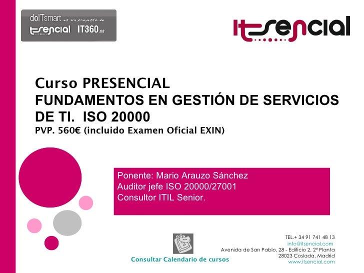 Curso PRESENCIAL. 24 horas FUNDAMENTOS EN GESTIÓN DE SERVICIOS DE TI.  ISO 20000  Octubre 18-19-20 Horario de 9.00 a 13.00...