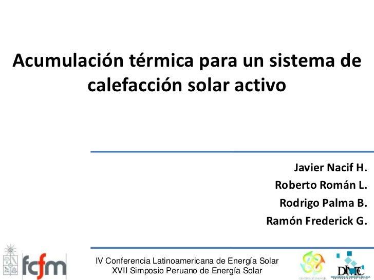 Acumulación térmica para un sistema de calefacción solar activo<br />Javier Nacif H.<br /> Roberto Román L.<br />Rodrigo P...