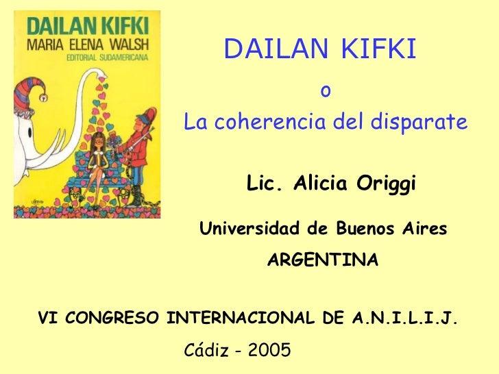 DAILAN KIFKI                           o              La coherencia del disparate                     Lic. Alicia Origgi  ...