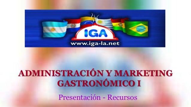ADMINISTRACIÓN Y MARKETING  GASTRONÓMICO I  Presentación - Recursos