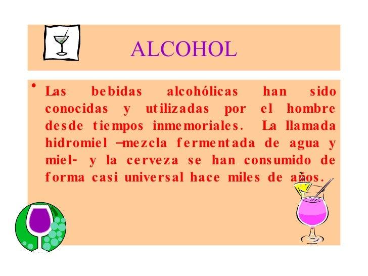 ALCOHOL • Las    be bidas    alcohólicas     han   sido   conocidas y ut ilizadas por e l hombre   de sde t ie mpos inme m...