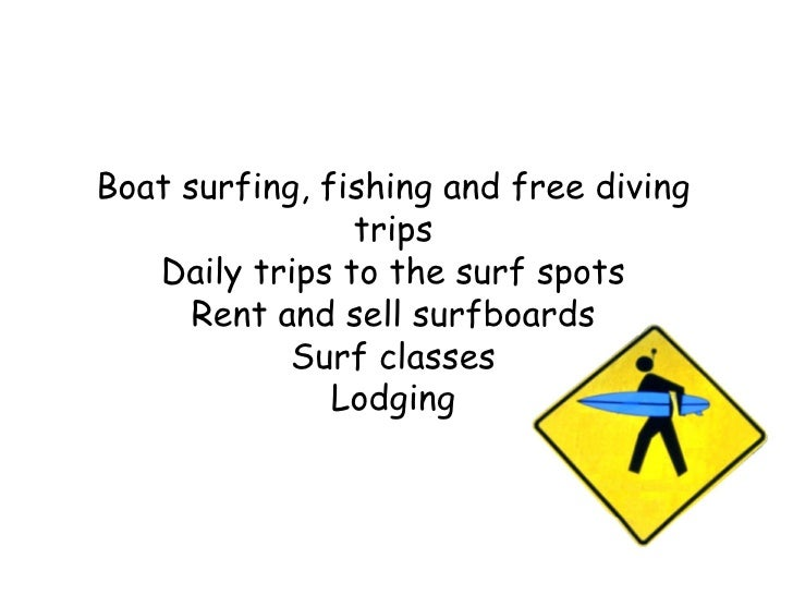 Boat surfing, fishing and free diving trips Daily trips to the surf spots Rent and sell surfboards Surf classes Lodging