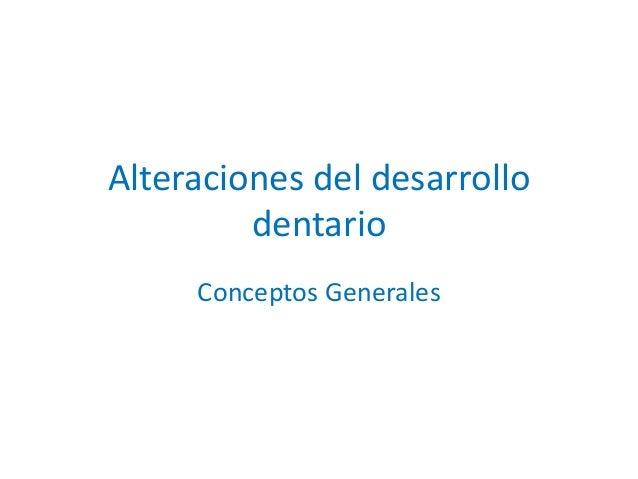 Alteraciones del desarrollo dentario Conceptos Generales