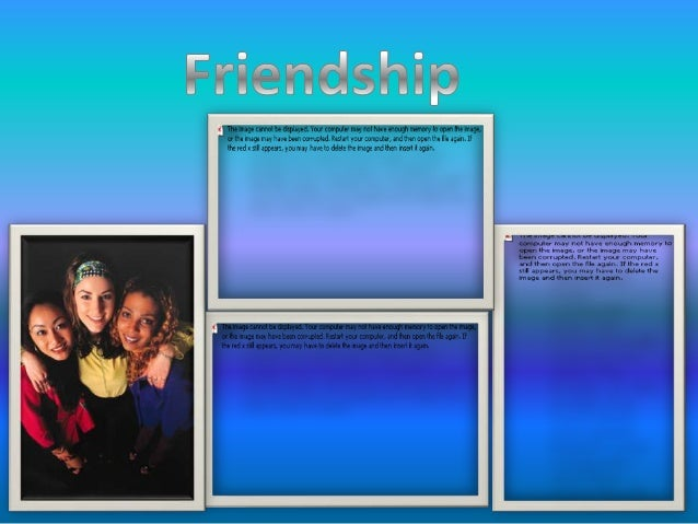 Friendship is a presentbecause when you havefriends you know thattheywill be with youwhen you needsomeone