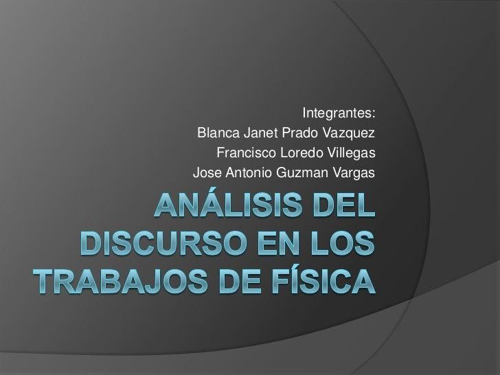 Integrantes: Blanca Janet Prado Vazquez    Francisco Loredo VillegasJose Antonio Guzman Vargas