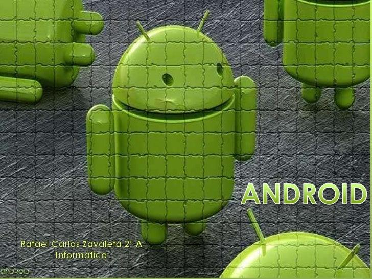 Android es un sistema operativo móvil basadoen Linux, que junto conaplicaciones middleware,está enfocado para ser utilizad...