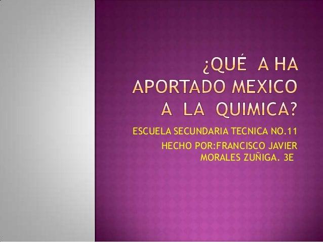 ESCUELA SECUNDARIA TECNICA NO.11HECHO POR:FRANCISCO JAVIERMORALES ZUÑIGA. 3E.