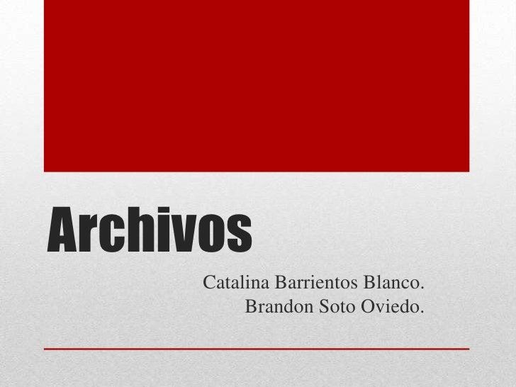 Archivos<br />Catalina Barrientos Blanco.Brandon Soto Oviedo. <br />