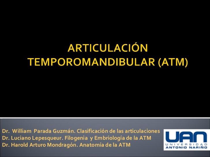 Dr.  William  Parada Guzmán. Clasificación de las articulaciones  Dr. Luciano Lepesqueur. Filogenia  y Embriología de la A...