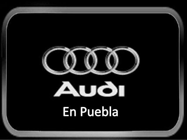 Audi en México• Audi anunció a inicios  del año sus planes  para montar una  fábrica en México, una  medida diseñada para ...