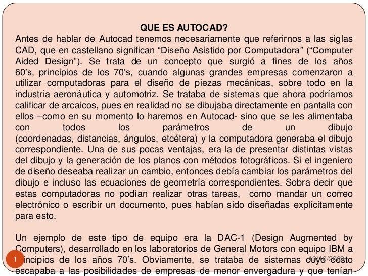 QUE ES AUTOCAD?<br />Antes de hablar de Autocad tenemos necesariamente que referirnos a las siglas CAD, que en castellano ...