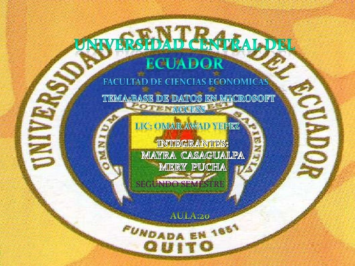 Universidad central del ecuador<br />FACULTAD DE CIENCIAS ECONOMICAS<br />TEMA:BASE DE DATOS EN MICROSOFT ACCESS<br />LIC:...