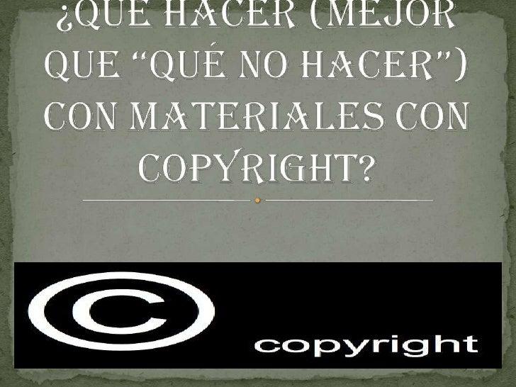 """¿Qué hacer (mejor que """"Qué NO hacer"""") con materiales con copyright?<br />"""