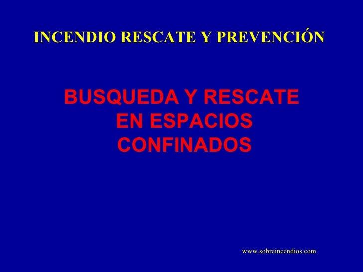 BUSQUEDA Y RESCATE  EN ESPACIOS CONFINADOS INCENDIO RESCATE Y PREVENCIÓN www.sobreincendios.com
