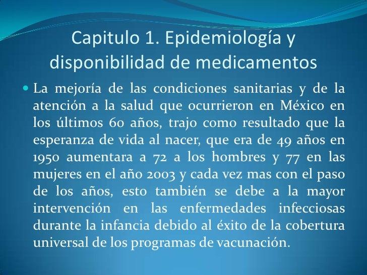 Capitulo 1. Epidemiología y disponibilidad de medicamentos<br />La mejoría de las condiciones sanitarias y de la atención ...