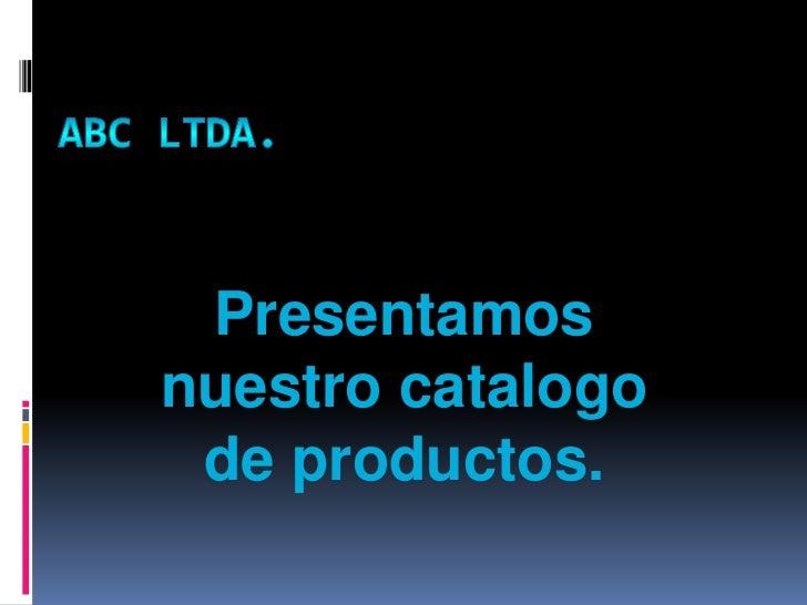Presentamosnuestro catalogo de productos.